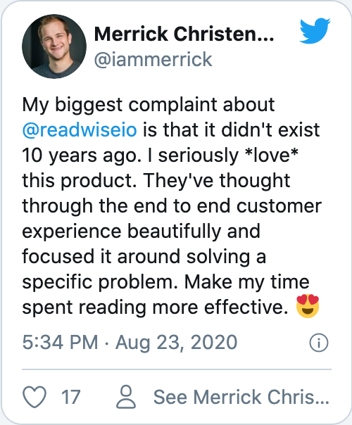 My biggest complaint about @readwiseio is that it didn't exist 10 years ago. I seriously *love* this product. They've thought through the end to end customer experience beautifully and focused it around solving a specific problem. Make my time spent reading more effective. 😍