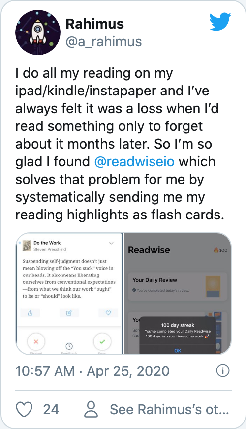 I do all my reading on my ipad/kindle/instapaper and I've always felt it was a loss when I'd read something only to forget about it months later. So I'm so glad I found @readwiseio which solves that problem for me by systematically sending me my reading highlights as flash cards.